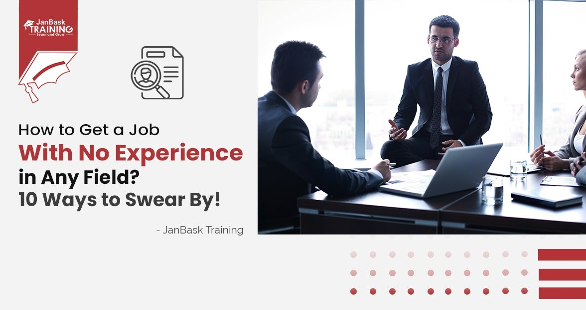 How to Get a Job With No Experience in Any Field? 10 Ways to Swear By!